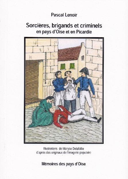 Edition des Sorcières, brigands et criminels en pays d'Oise et en Picardie